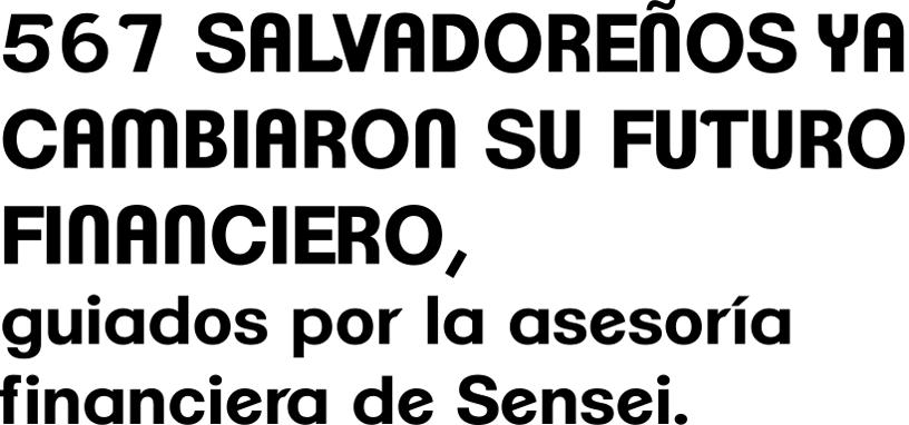 567 Salvadoreños ya cambiaron su futuro financiero, guiados por la asesoría financiera de Sensei